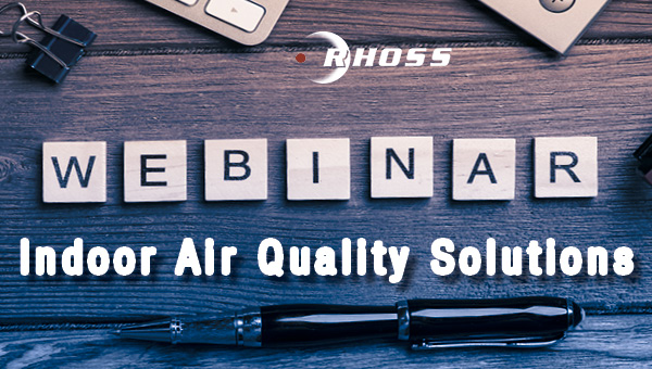 RHOSS WORLDWIDE WEBINAR – INDOOR AIR QUALITY SOLUTIONS!